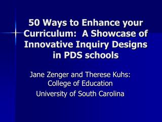 50 Ways to Enhance your Curriculum:  A Showcase of Innovative Inquiry Designs in PDS schools