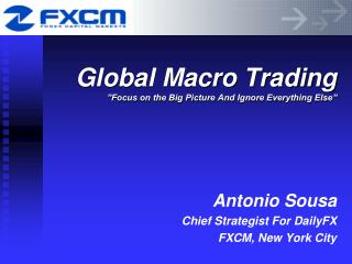 Global Macro Trading  Focus on the Big Picture And Ignore Everything Else