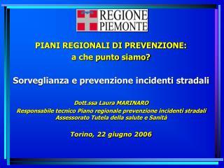 PIANI REGIONALI DI PREVENZIONE:  a che punto siamo  Sorveglianza e prevenzione incidenti stradali  Dott.ssa Laura MARINA