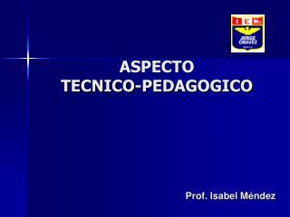 ASPECTO  TECNICO-PEDAGOGICO