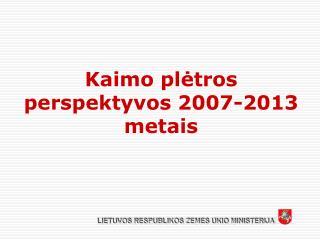 Kaimo pletros perspektyvos 2007-2013 metais