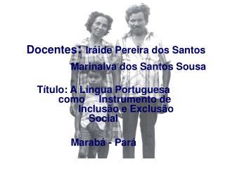 Docentes: Ir ide Pereira dos Santos    Marinalva dos Santos Sousa