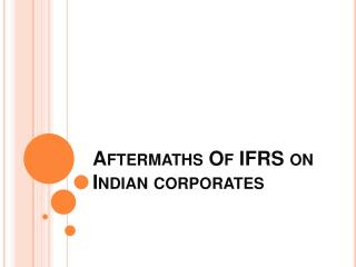 Aftermaths Of IFRS on Indian corporates