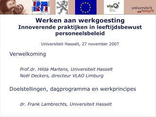 Werken aan werkgoesting  Innoverende praktijken in leeftijdsbewust personeelsbeleid  Universiteit Hasselt, 27 november 2