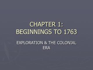 CHAPTER 1: BEGINNINGS TO 1763