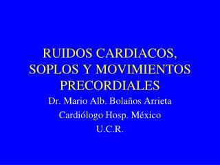 RUIDOS CARDIACOS, SOPLOS Y MOVIMIENTOS PRECORDIALES