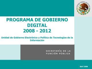 PROGRAMA DE GOBIERNO DIGITAL  2008 - 2012   Unidad de Gobierno Electr nico y Pol tica de Tecnolog as de la Informaci n