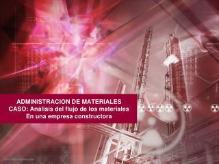 ADMINISTRACION DE MATERIALES CASO: An lisis del flujo de los materiales En una empresa constructora