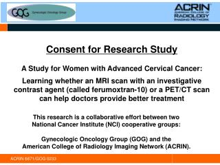 Consent for Research Study  A Study for Women with Advanced Cervical Cancer:  Learning whether an MRI scan with an inves