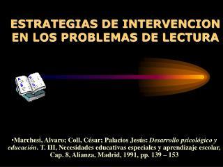 ESTRATEGIAS DE INTERVENCION EN LOS PROBLEMAS DE LECTURA