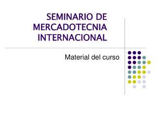SEMINARIO DE MERCADOTECNIA INTERNACIONAL