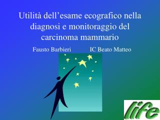Utilit  dell esame ecografico nella  diagnosi e monitoraggio del  carcinoma mammario    Fausto Barbieri            IC Be
