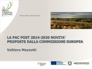 LA PAC POST 2014-2020 NOVITA  PROPOSTE DALLA COMMISSIONE EUROPEA  Valtiero Mazzotti