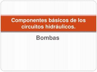 Componentes b sicos de los circuitos hidr ulicos.