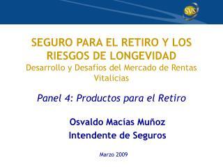 SEGURO PARA EL RETIRO Y LOS RIESGOS DE LONGEVIDAD Desarrollo y Desaf os del Mercado de Rentas Vitalicias  Panel 4: Produ