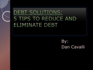 Tips To Reduce And Eliminate Debt