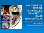 Factores de RIESGO perinatales m s FREC. Y DA O neurol gico
