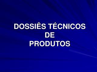 DOSSI S T CNICOS  DE  PRODUTOS