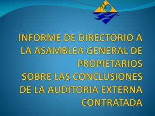 INFORME DE DIRECTORIO A LA ASAMBLEA GENERAL DE PROPIETARIOS  SOBRE LAS CONCLUSIONES DE LA AUDITORIA EXTERNA CONTRATADA