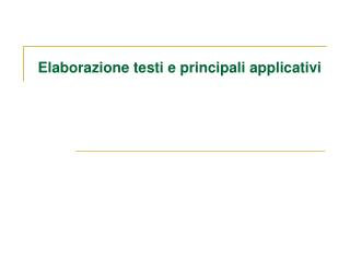 Elaborazione testi e principali applicativi