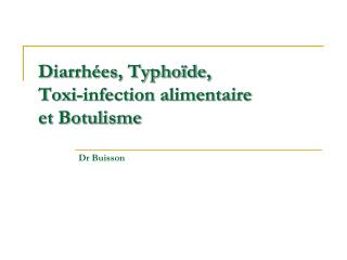 Diarrh es, Typho de,  Toxi-infection alimentaire  et Botulisme