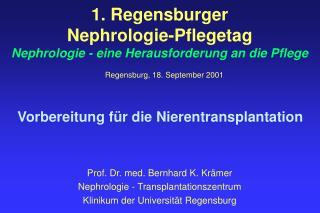 Prof. Dr. med. Bernhard K. Kr mer Nephrologie - Transplantationszentrum  Klinikum der Universit t Regensburg