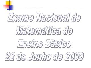 Exame Nacional de Matem tica do Ensino B sico 22 de Junho de 2009