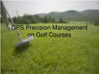 GPS Precision Management on Golf Courses
