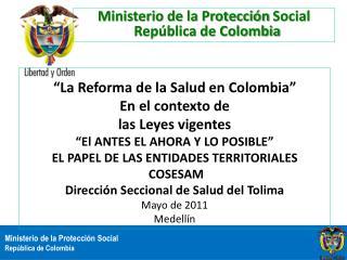 La Reforma de la Salud en Colombia  En el contexto de las Leyes vigentes  El ANTES EL AHORA Y LO POSIBLE  EL PAPEL DE L