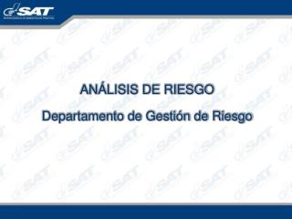 AN LISIS DE RIESGO Departamento de Gesti n de Riesgo