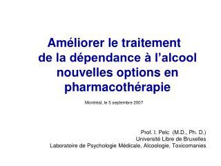 Am liorer le traitement de la d pendance   l alcool nouvelles options en pharmacoth rapie Montr al, le 5 septembre 2007