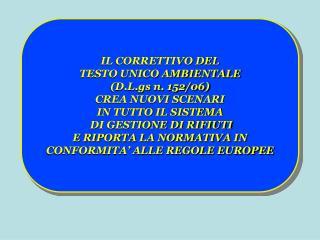 IL CORRETTIVO DEL  TESTO UNICO AMBIENTALE D.L.gs n. 152