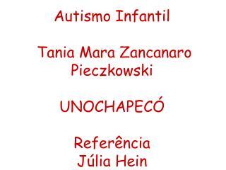 Autismo Infantil   Tania Mara Zancanaro Pieczkowski  UNOCHAPEC   Refer ncia J lia Hein