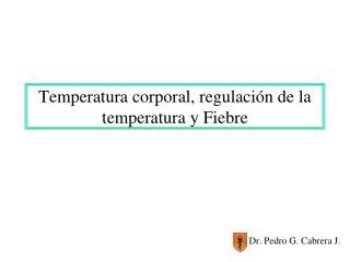 Temperatura corporal, regulaci n de la temperatura y Fiebre