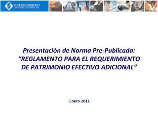 Presentaci n de Norma Pre-Publicada:  REGLAMENTO PARA EL REQUERIMIENTO DE PATRIMONIO EFECTIVO ADICIONAL