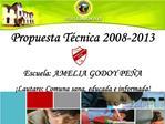 Propuesta T cnica 2008-2013  Escuela: AMELIA GODOY PE A  Lautaro: Comuna sana, educada e informada