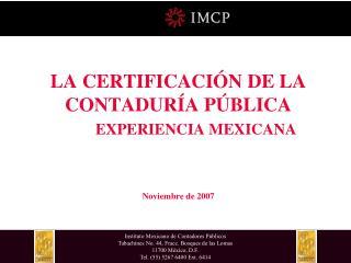 LA CERTIFICACI N DE LA CONTADUR A P BLICA  EXPERIENCIA MEXICANA   Noviembre de 2007