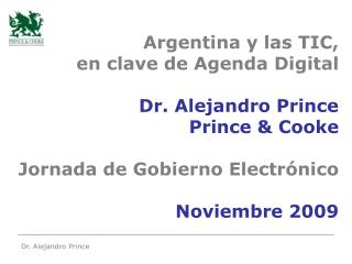 Argentina y las TIC,  en clave de Agenda Digital   Dr. Alejandro Prince Prince  Cooke  Jornada de Gobierno Electr nico