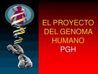 EL PROYECTO DEL GENOMA HUMANO PGH