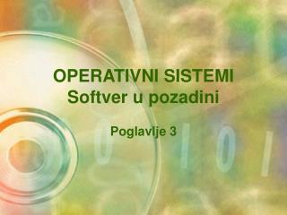 OPERATIVNI SISTEMI Softver u pozadini