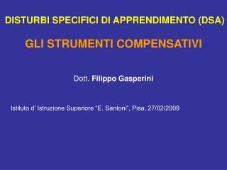 DISTURBI SPECIFICI DI APPRENDIMENTO DSA  GLI STRUMENTI COMPENSATIVI  Dott. Filippo Gasperini        Istituto d  Istruzio