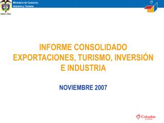 INFORME CONSOLIDADO EXPORTACIONES, TURISMO, INVERSI N E INDUSTRIA  NOVIEMBRE 2007