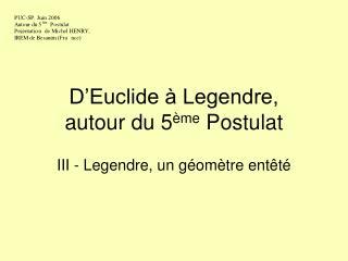 D Euclide   Legendre,  autour du 5 me Postulat