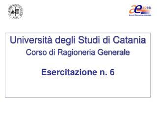 Universit  degli Studi di Catania  Corso di Ragioneria Generale   Esercitazione n. 6