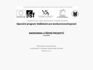 Operacn  program Vzdel v n  pro konkurenceschopnost  EKONOMIKA A R ZEN  PROJEKTU cerven 2010