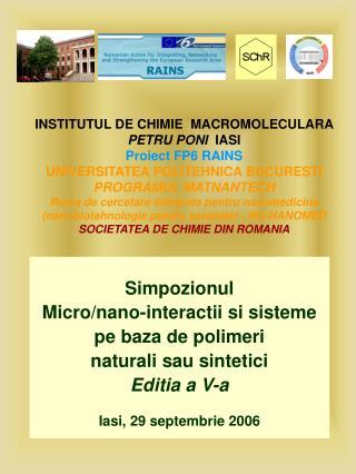 INSTITUTUL DE CHIMIE  MACROMOLECULARA PETRU PONI  IASI Proiect FP6 RAINS UNIVERSITATEA POLITEHNICA BUCURESTI PROGRAMUL M