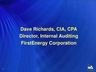 Dave Richards, CIA, CPA Director, Internal Auditing FirstEnergy Corporation