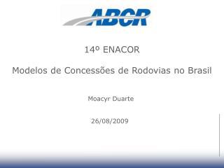 14  ENACOR  Modelos de Concess es de Rodovias no Brasil