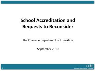 School Accreditation and Requests to Reconsider    The Colorado Department of Education  September 2010