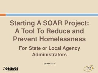 Starting A SOAR Project: A Tool To Reduce and Prevent Homelessness   For State or Local Agency Administrators